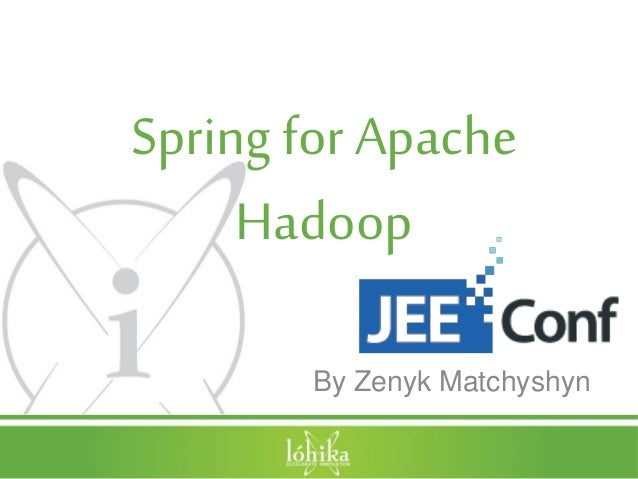 Spring for Apache Hadoop By Zenyk Matchyshyn