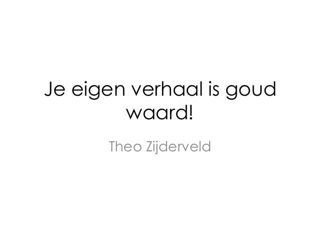 Je eigen verhaal is goud waard! Theo Zijderveld