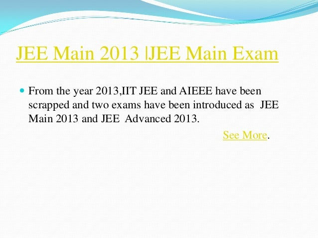 JEE Main 2013 |JEE Main Exam From the year 2013,IIT JEE and AIEEE have been scrapped and two exams have been introduced a...