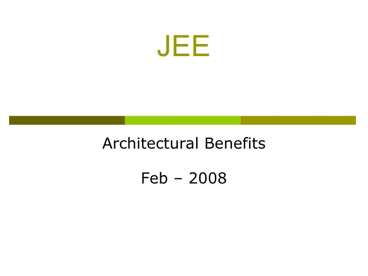 JEE Architectural Benefits Feb – 2008