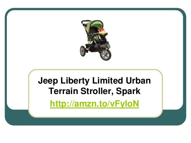 Jeep Liberty Limited Urban  Terrain Stroller, Spark  http://amzn.to/vFyloN