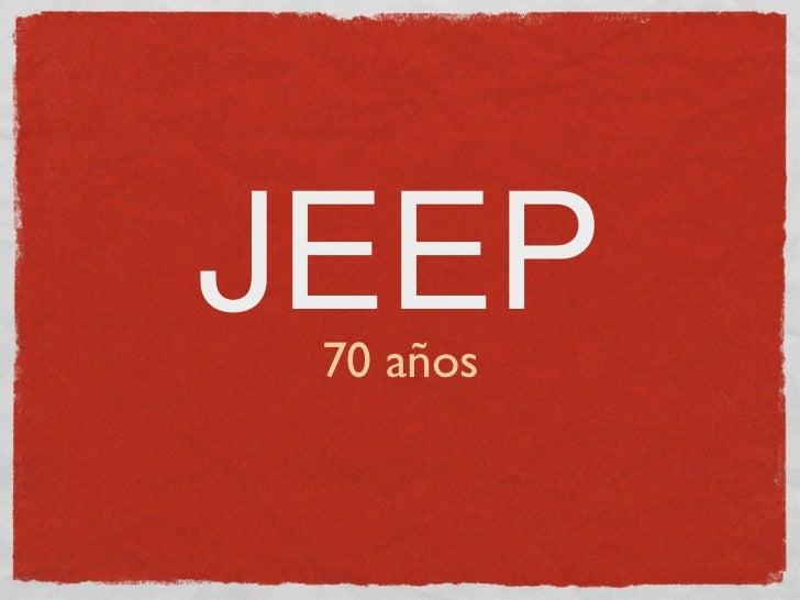 JEEP <ul><li>70 años </li></ul>
