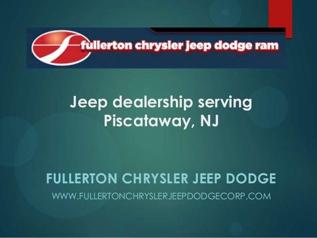 Jeep dealership serving Piscataway, NJ FULLERTON CHRYSLER JEEP DODGE WWW.FULLERTONCHRYSLERJEEPDODGECORP.COM