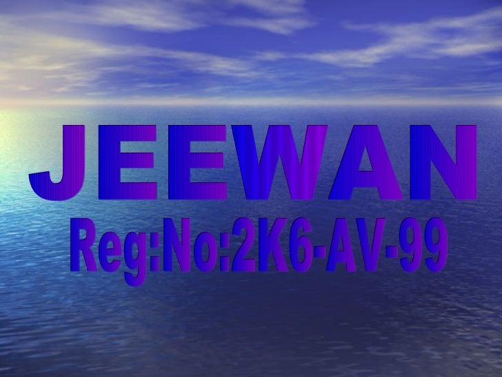 JEEWAN Reg:No:2K6-AV-99