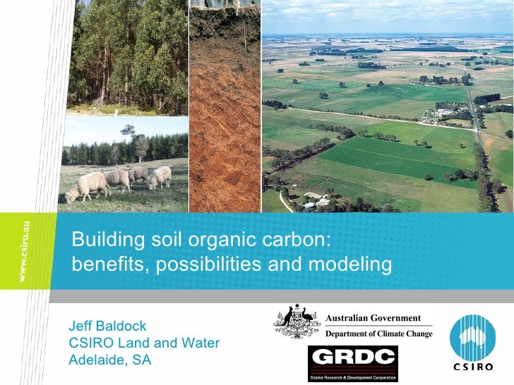 Building soil organic carbon:  benefits, possibilities and modeling Jeff Baldock CSIRO Land and Water Adelaide, SA