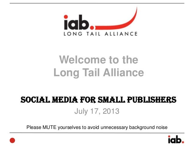 Social Media for Small Publishers July 17, 2013 Welcome to the Long Tail Alliance Please MUTE yourselves to avoid unnecess...