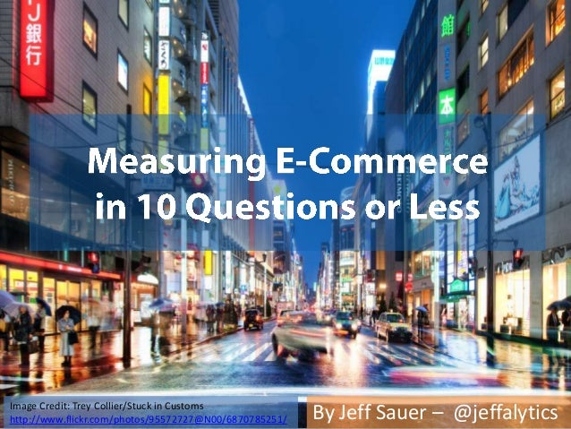 Measuring E-Commerce in 10 Questions or Less - Jeff Sauer