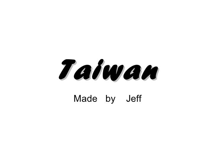Taiwan Made  by  Jeff
