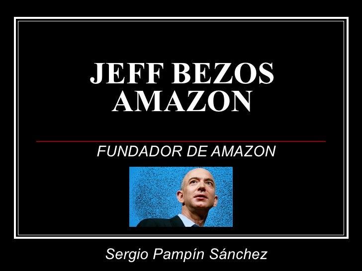 JEFF BEZOS AMAZON FUNDADOR DE AMAZON Sergio Pampín Sánchez