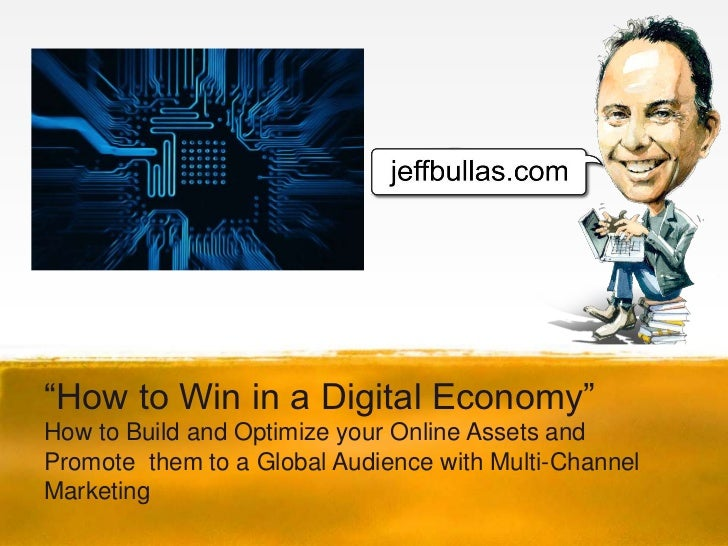 """How to Win in a Digital Economy""How to Build and Optimize your Online Assets andPromote them to a Global Audience with Mu..."