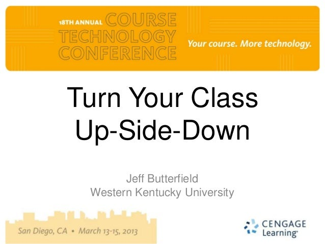 Course Tech 2013, Jeff Butterfield, Turn Your Class Up-Side-Down