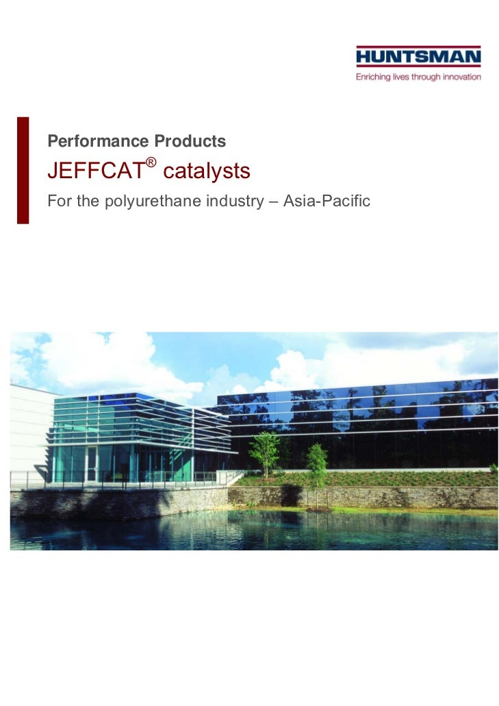 Performance Products             ®JEFFCAT catalystsFor the polyurethane industry – Asia-Pacific