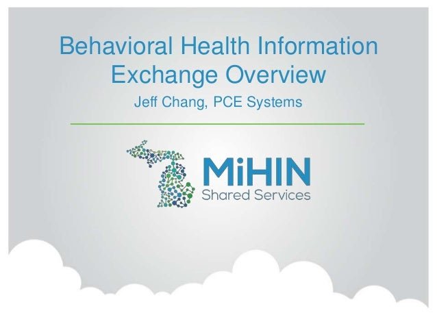 Behavioral Health Information Exchange Overview Jeff Chang, PCE Systems