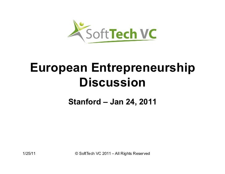 European Entrepreneurship          Discussion          Stanford – Jan 24, 20111/25/11    © SoftTech VC 2011 – All Rights R...