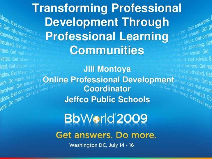 Best of BbWorld 09: Transforming Professional Development Through Professional Learning Communities