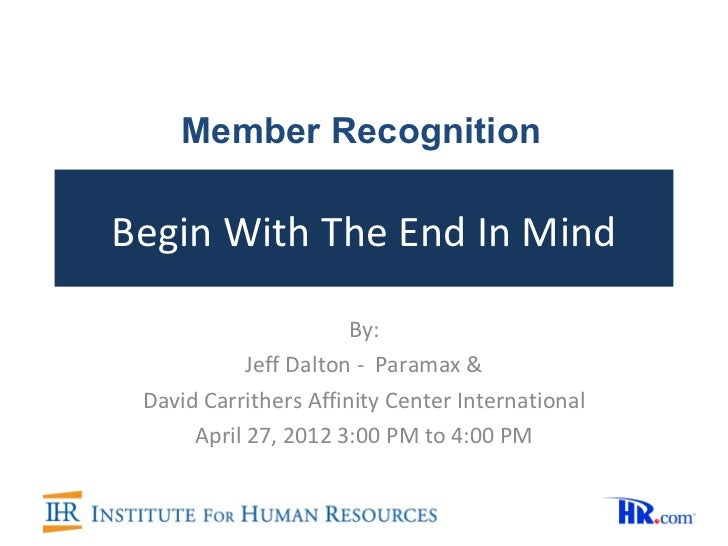Member RecognitionBegin With The End In Mind                       By:            Jeff Dalton - Paramax & David Carrithers...