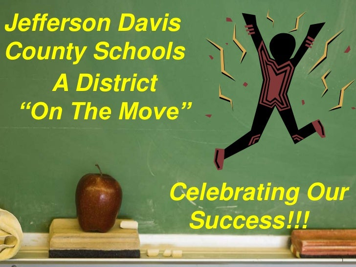 "1<br />Jefferson Davis <br />County Schools<br />A District <br />""On The Move"" <br />   Celebrating Our    Success!!!<br />"