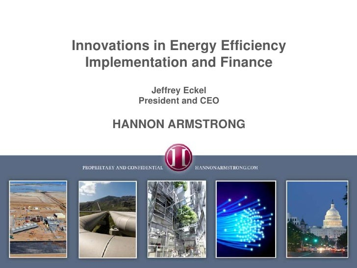 Innovations in Energy Efficiency Implementation and Finance <br />Jeffrey Eckel<br />President and CEO<br />HANNON ARMSTRO...