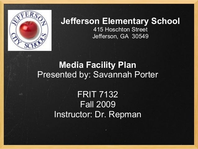 Jefferson Elementary School 415 Hoschton Street Jefferson, GA 30549     Media Facility Plan Presented by: Savannah Porter ...