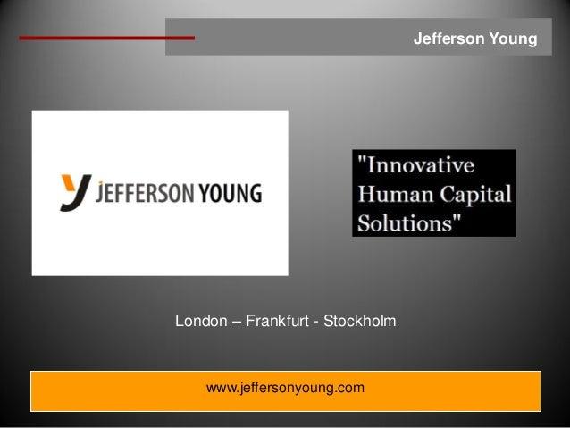 Jefferson YoungLondon – Frankfurt - Stockholm    www.jeffersonyoung.com