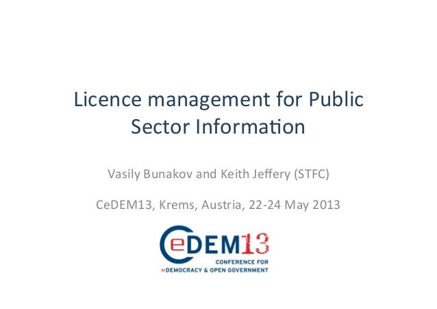 Licence	  management	  for	  Public	  Sector	  Informa4on	  	  Vasily	  Bunakov	  and	  Keith	  Jeffery	  (STFC)	  	  CeDEM...