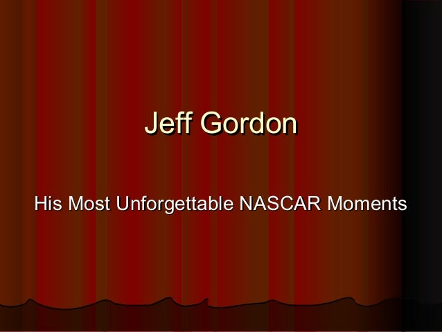 Jeff GordonJeff Gordon His Most Unforgettable NASCAR MomentsHis Most Unforgettable NASCAR Moments