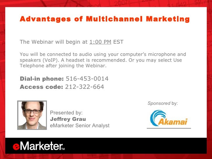 Unica OnDemand Advantages of Multichannel Marketing  The Webinar will begin at  1:00 PM  EST You will be connected to audi...
