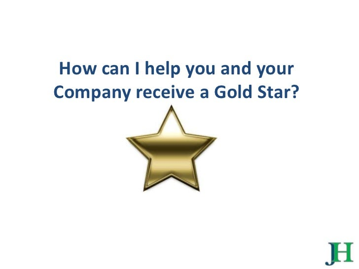 How can I help you and your Company receive a Gold Star? <br />