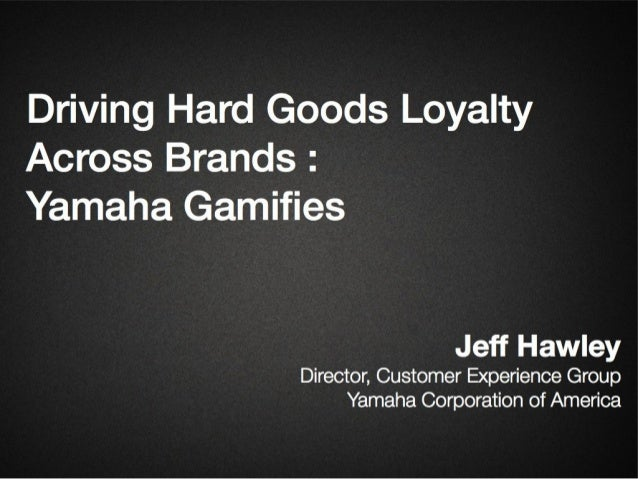 Jeff Hawley - Driving Hard Goods Loyalty Across Brands: Yamaha Gamifies