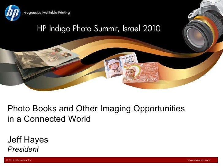 Photo Books and Other Imaging Opportunities  in a Connected World Jeff Hayes President