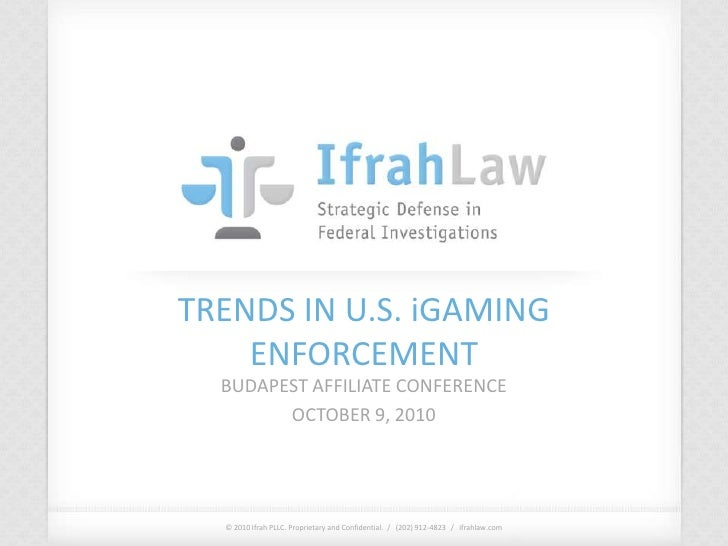 TRENDS IN U.S. iGAMING ENFORCEMENT<br />BUDAPEST AFFILIATE CONFERENCE<br />OCTOBER 9, 2010<br />