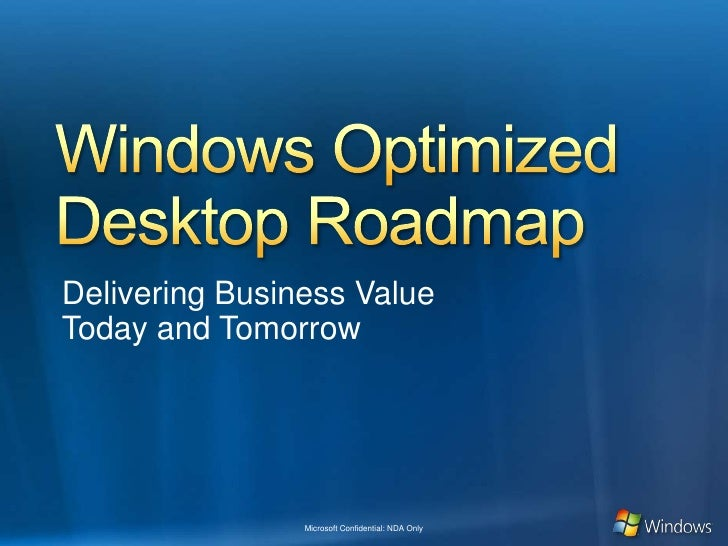 Windows Optimized Desktop Roadmap<br />Delivering Business ValueToday and Tomorrow<br />