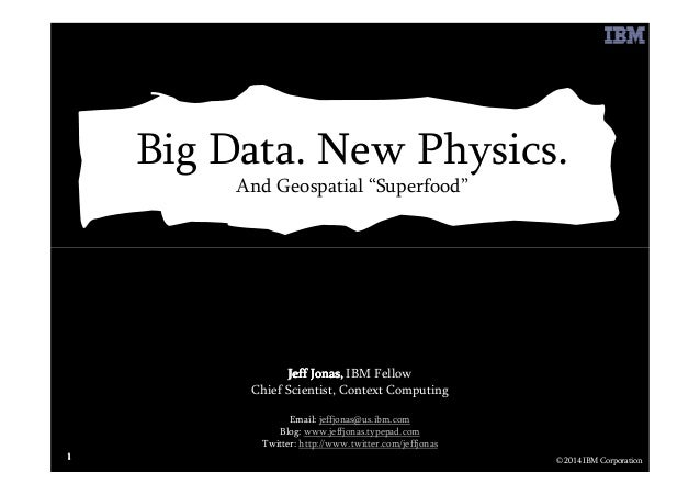 "Big Data. New Physics. And Geospatial ""Superfood"" © 2014 IBM Corporation 1111 Jeff Jonas,Jeff Jonas,Jeff Jonas,Jeff Jonas,..."