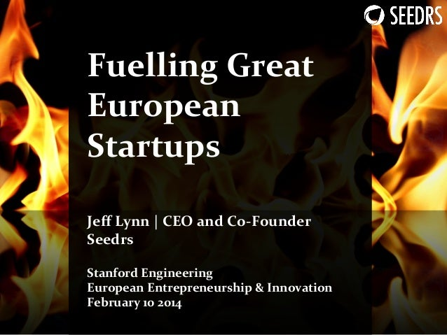 Fuelling	   Great	    European	    Startups	    	     	    Jeff	   Lynn	   |	   CEO	   and	   Co-­‐Founder	    Seedrs	    	...