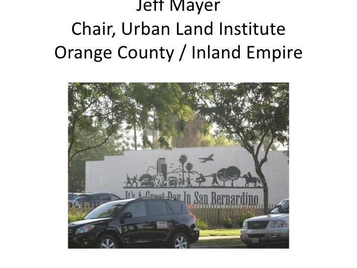 Jeff Mayer  Chair, Urban Land InstituteOrange County / Inland Empire