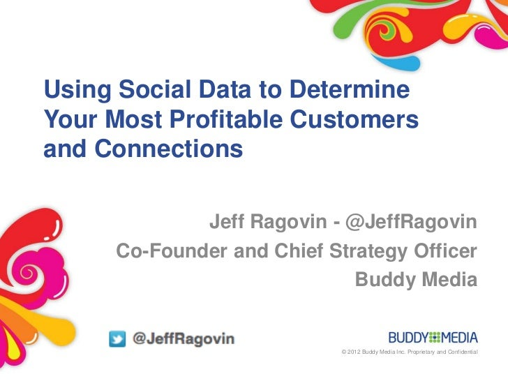 Using Social Data to DetermineYour Most Profitable Customersand Connections             Jeff Ragovin - @JeffRagovin     Co...
