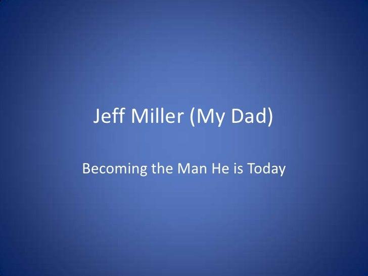 Jeff Miller (My Dad)