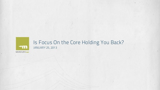 Is Focus On the Core Holding You Back?JANUARY 25, 2013
