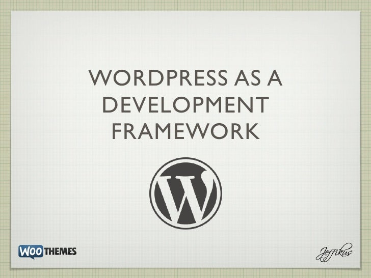 WORDPRESS AS A DEVELOPMENT  FRAMEWORK