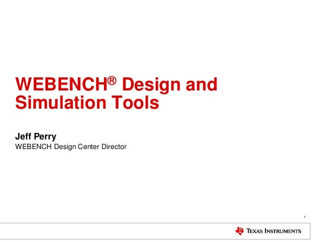 WEBENCH® Design and Simulation Tools Jeff Perry WEBENCH Design Center Director  1