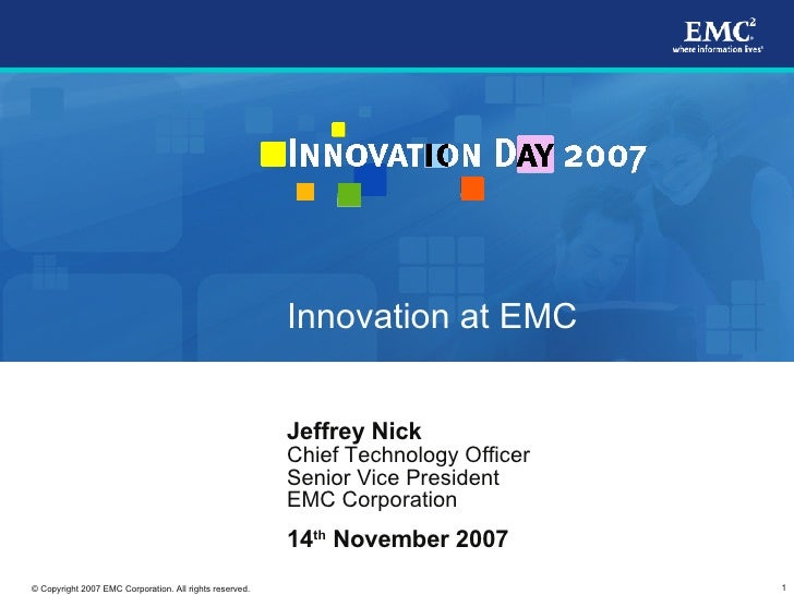 Innovation at EMC                                                            Jeffrey Nick                                 ...