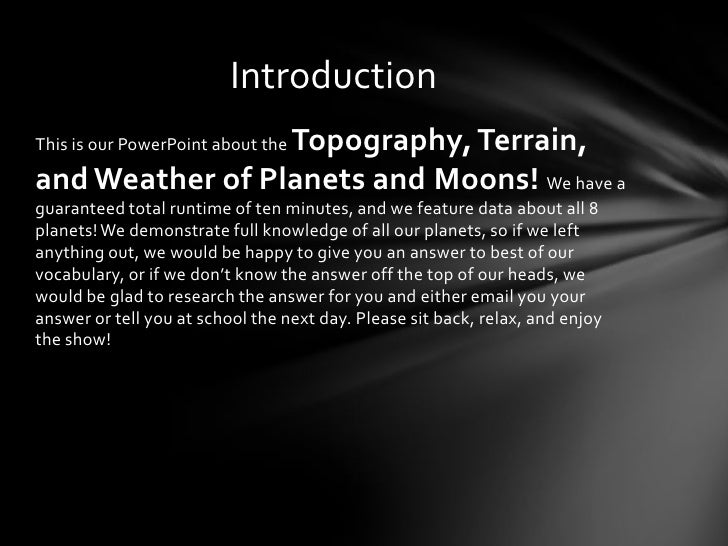 Introduction                 Topography, Terrain,This is our PowerPoint about theand Weather of Planets and Moons! We have...