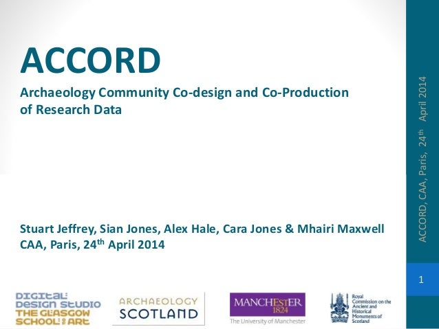 1 ACCORD,CAA,Paris,24thApril2014 ACCORD ACCORD Archaeology Community Co-design and Co-Production of Research Data Stuart J...