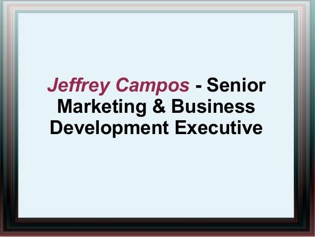 Jeffrey Campos - SeniorMarketing & BusinessDevelopment Executive