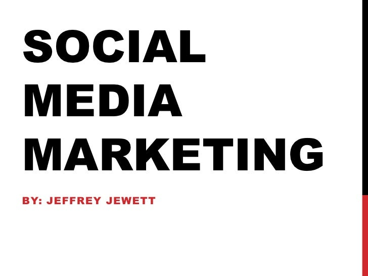 Social media marketing<br />By: jeffreyjewett<br />