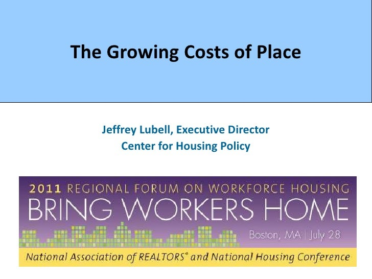 The Growing Costs of Place<br />Jeffrey Lubell, Executive Director<br />Center for Housing Policy<br />