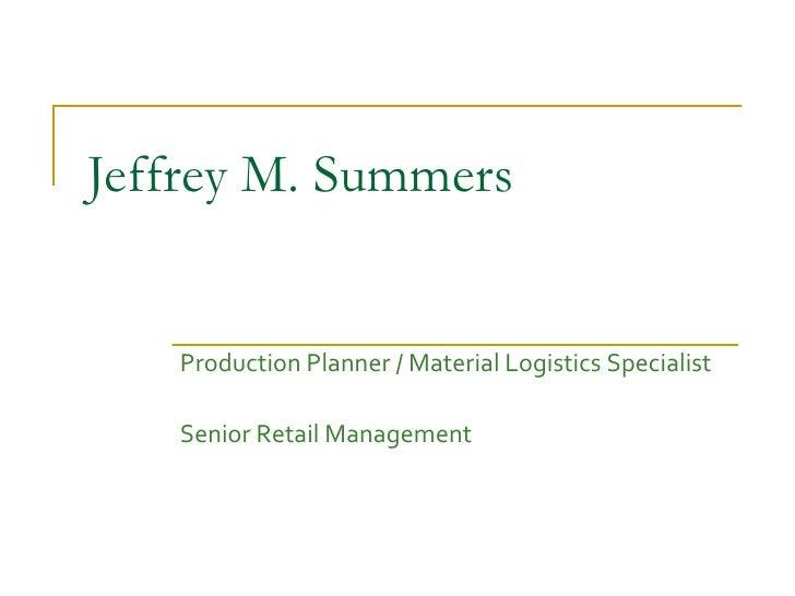 Jeffrey M. Summers Production Planner / Material Logistics Specialist Senior Retail Management