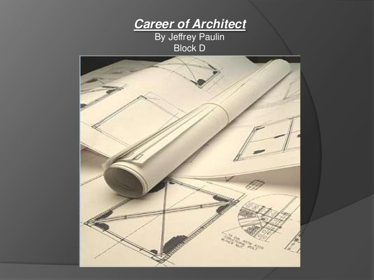 Career of Architect<br />By Jeffrey Paulin<br />Block D<br />