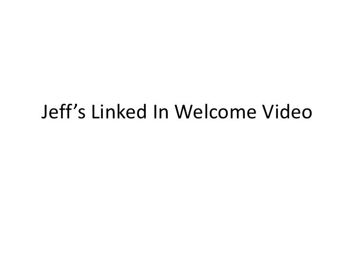 Jeff's Linked In Welcome Video