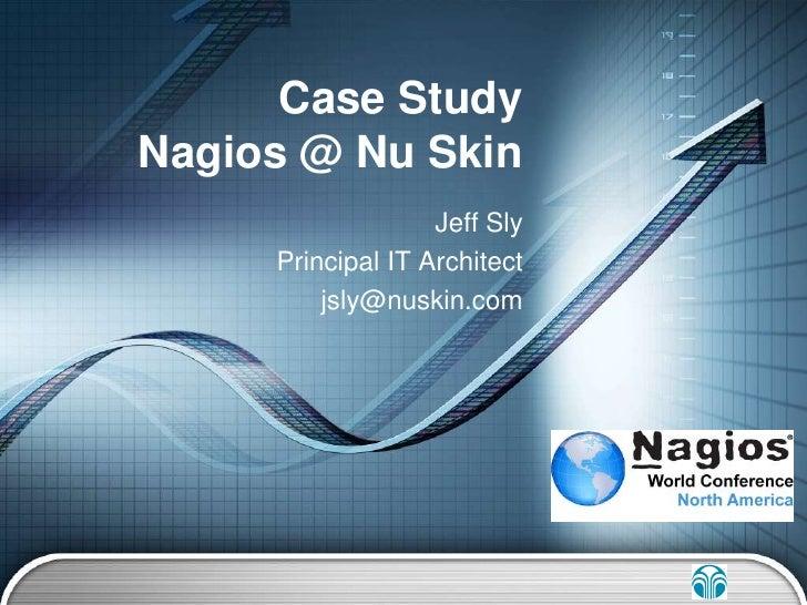 Jeff Sly<br />Principal IT Architect<br />jsly@nuskin.com<br />Case Study Nagios @ Nu Skin<br />